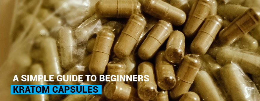 A Simple guide to beginners who are looking to buy Kratom Capsules
